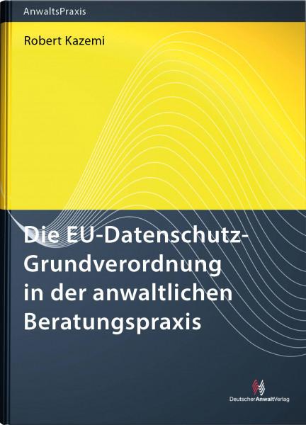 Die EU-Datenschutz-Grundverordnung in der anwaltlichen Beratungspraxis - Mängelexemplar