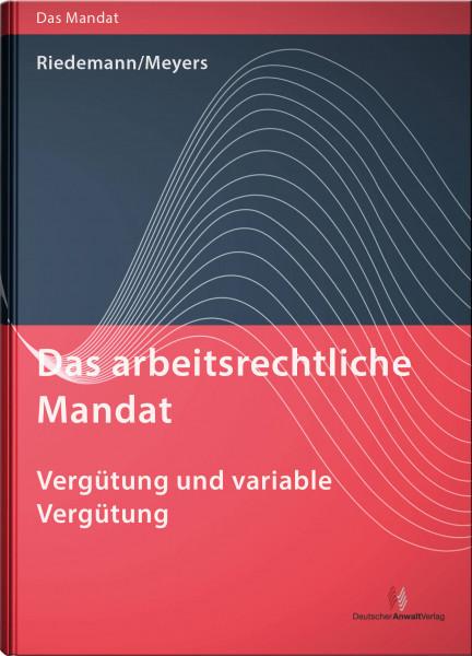 Das arbeitsrechtliche Mandat: Vergütung und variable Vergütung
