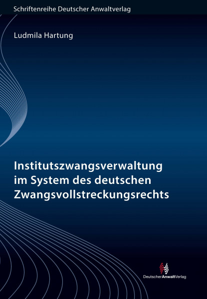 Institutszwangsverwaltung im System des deutschen Zwangsvollstreckungsrechts