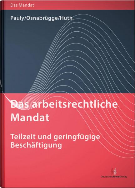Das arbeitsrechtliche Mandat: Teilzeit und geringfügige Beschäftigung - Mängelexemplar