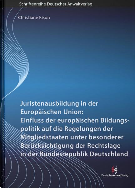 Juristenausbildung in der Europäischen Union: Einfluss der europäischen Bildungspolitik auf die Regelungen der Mitgliedstaaten unter besonderer Berücksichtigung der Rechtslage in der Bundesrepublik De