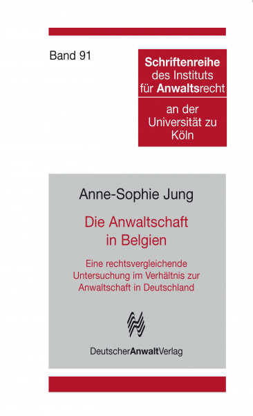 Die Anwaltschaft in Belgien - Eine rechtsvergleichende Untersuchung im Verhältnis zur Anwaltschaft in Deutschland